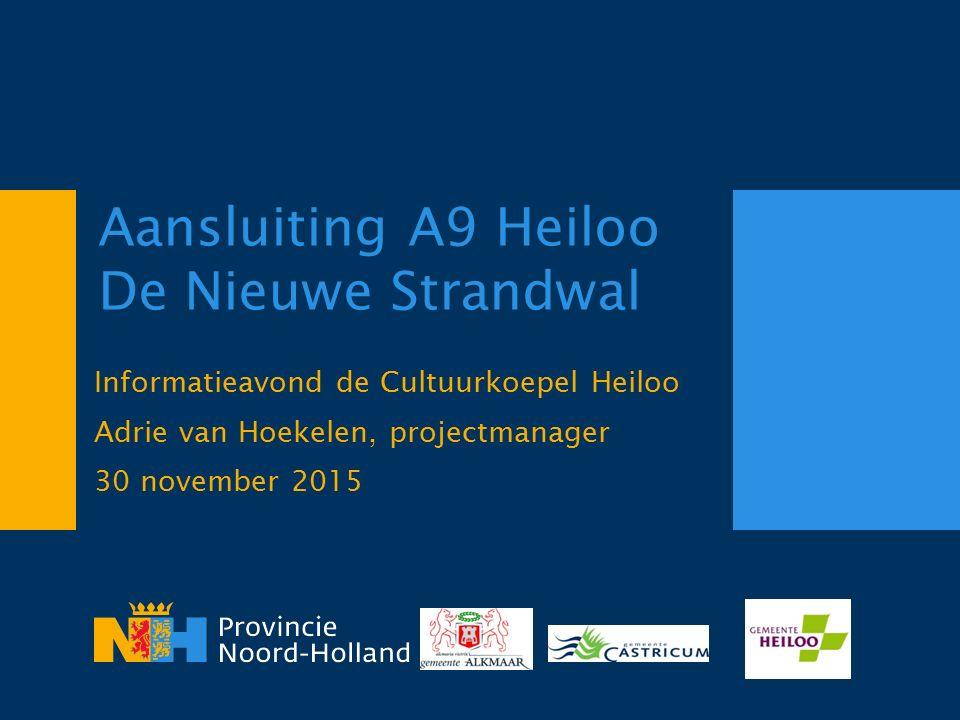 Aansluiting A9 Heiloo De Nieuwe Strandwal Informatieavond de Cultuurkoepel Heiloo Adrie van Hoekelen, projectmanager 30 november 2015