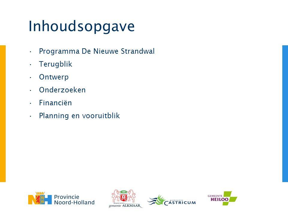 Inhoudsopgave Programma De Nieuwe Strandwal Terugblik Ontwerp Onderzoeken Financiën Planning en vooruitblik
