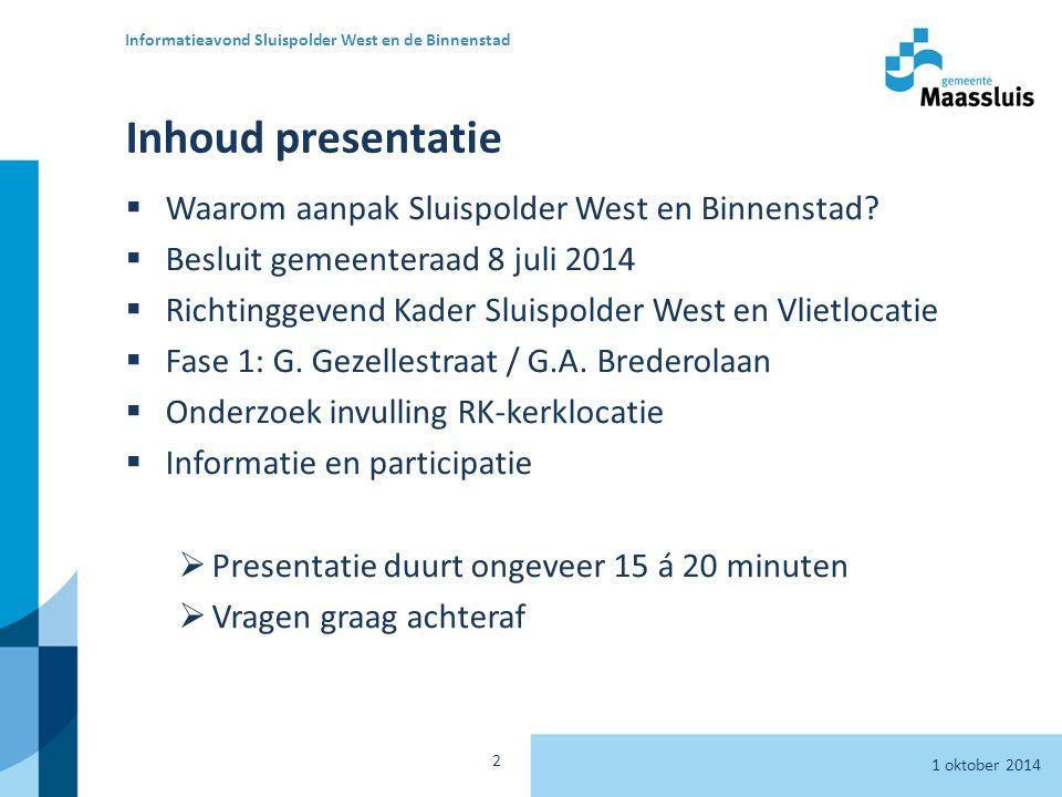 Inhoud presentatie  Waarom aanpak Sluispolder West en Binnenstad.
