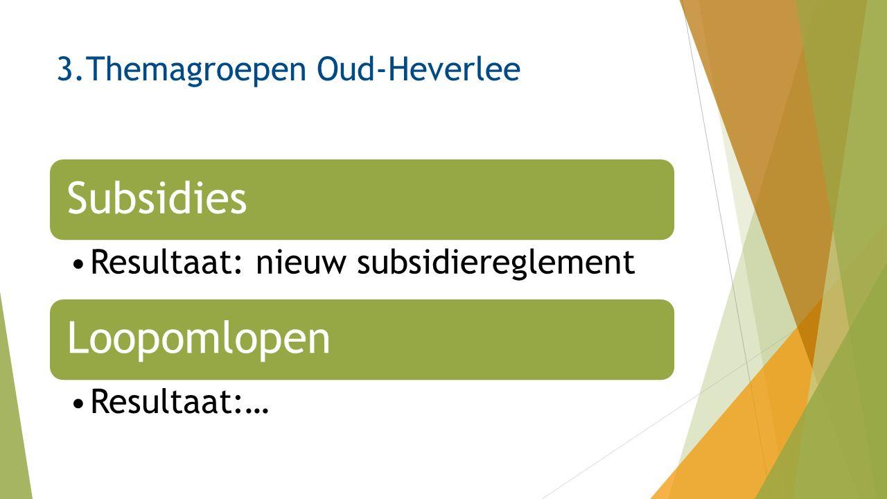 3.Themagroepen Oud-Heverlee Subsidies Resultaat: nieuw subsidiereglement Loopomlopen Resultaat:…