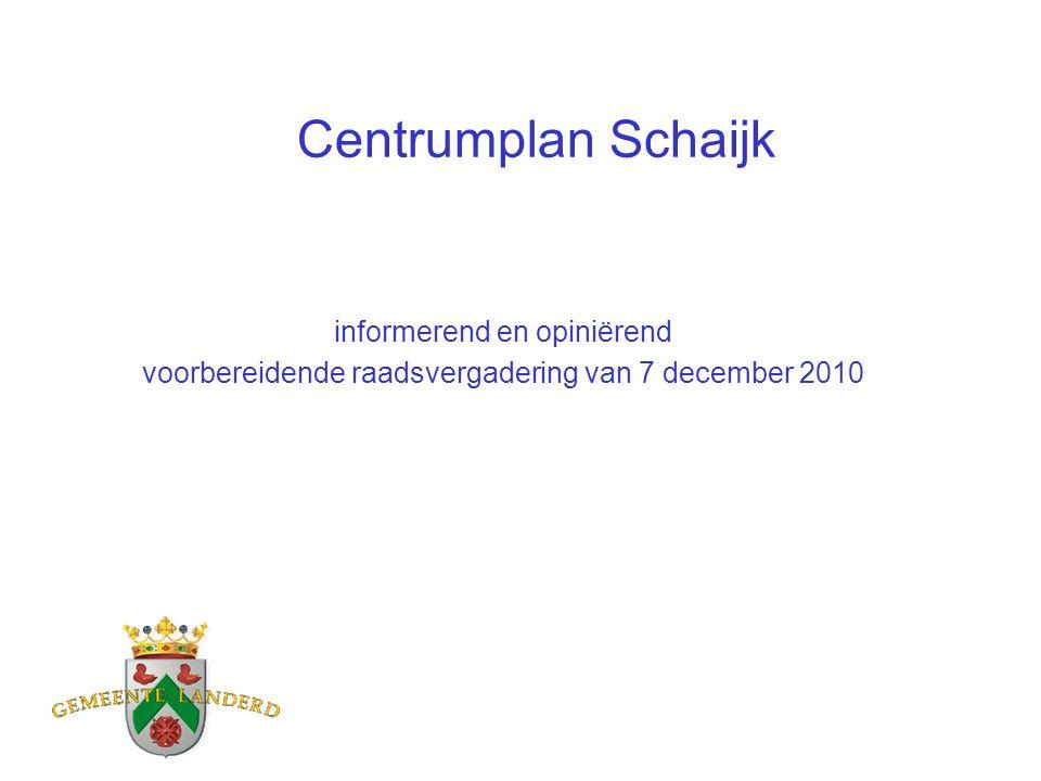 Centrumplan Schaijk informerend en opiniërend voorbereidende raadsvergadering van 7 december 2010