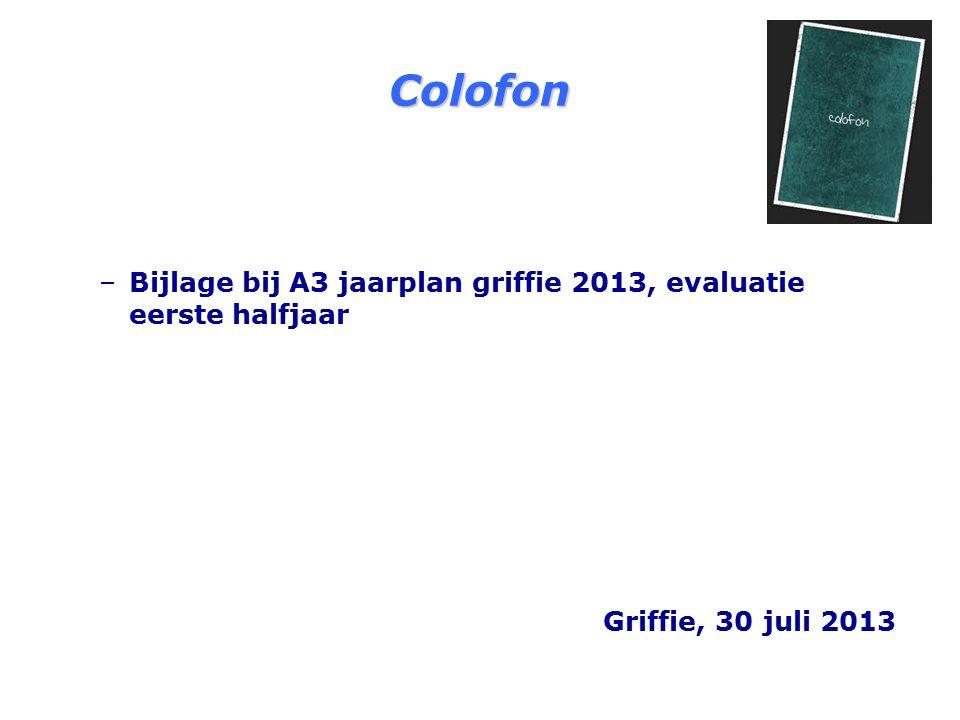 Colofon – –Bijlage bij A3 jaarplan griffie 2013, evaluatie eerste halfjaar Griffie, 30 juli 2013