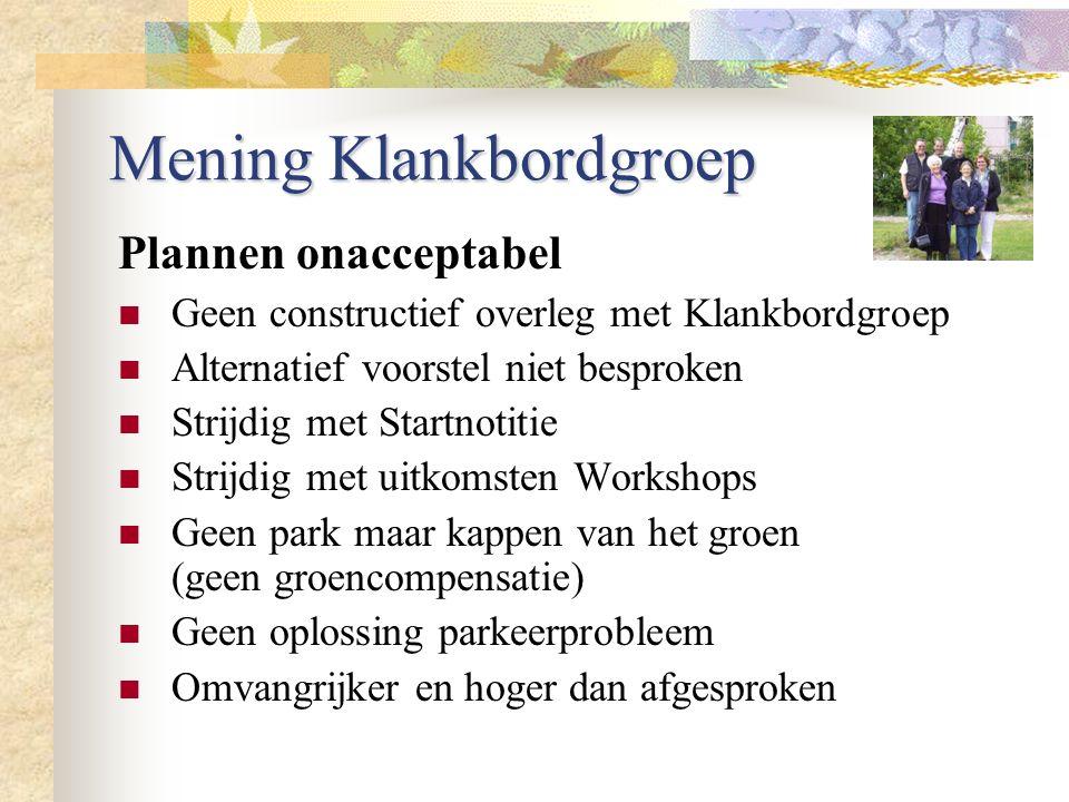Mening Klankbordgroep Geen constructief overleg met Klankbordgroep Alternatief voorstel niet besproken Strijdig met Startnotitie Strijdig met uitkomst