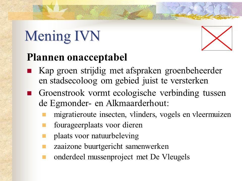 Mening IVN Plannen onacceptabel Kap groen strijdig met afspraken groenbeheerder en stadsecoloog om gebied juist te versterken Groenstrook vormt ecolog