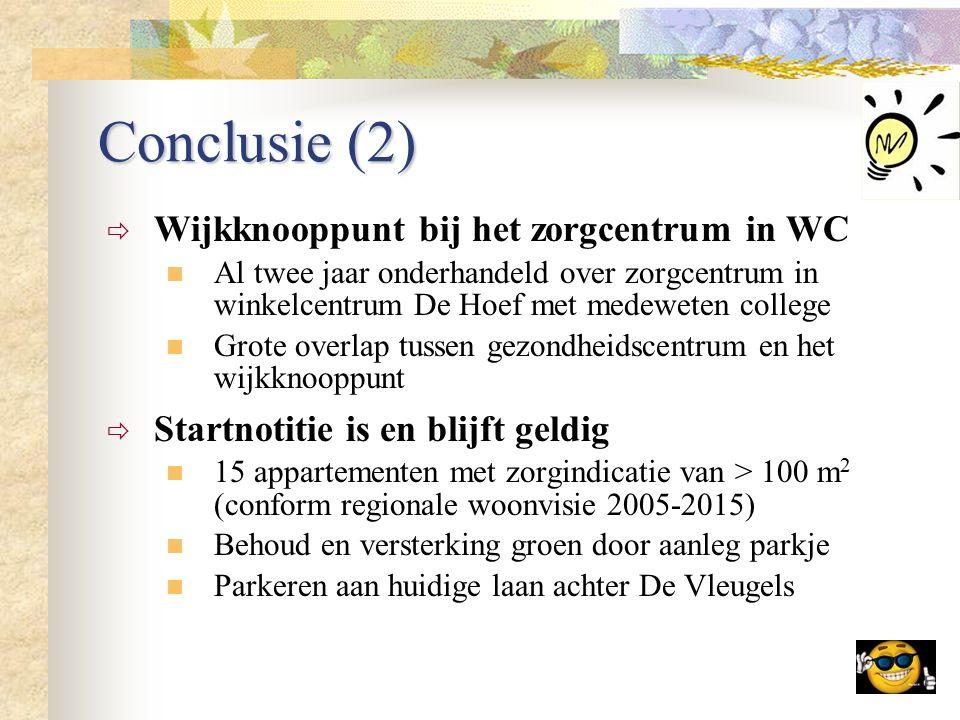 Conclusie (2)  Wijkknooppunt bij het zorgcentrum in WC Al twee jaar onderhandeld over zorgcentrum in winkelcentrum De Hoef met medeweten college Grot