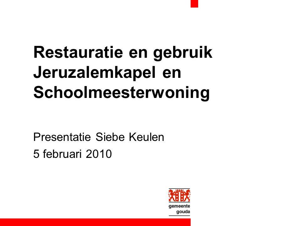 Restauratie en gebruik Jeruzalemkapel en Schoolmeesterwoning Presentatie Siebe Keulen 5 februari 2010