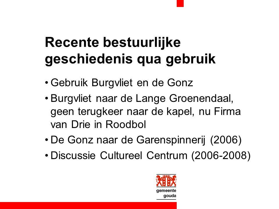 Recente bestuurlijke geschiedenis qua gebruik Gebruik Burgvliet en de Gonz Burgvliet naar de Lange Groenendaal, geen terugkeer naar de kapel, nu Firma van Drie in Roodbol De Gonz naar de Garenspinnerij (2006) Discussie Cultureel Centrum (2006-2008)