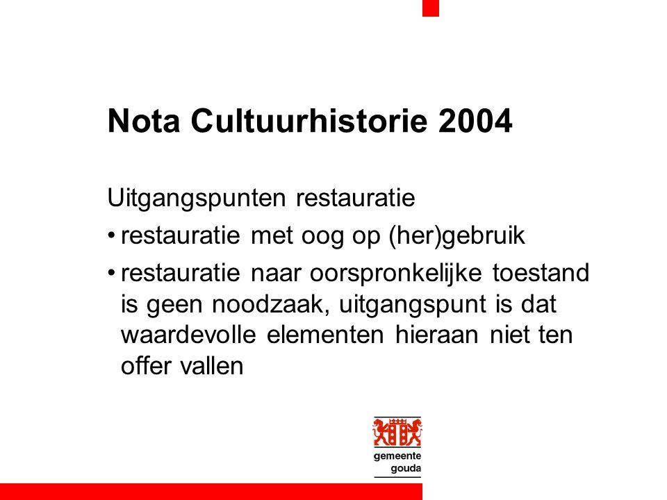 Nota Cultuurhistorie 2004 Uitgangspunten restauratie restauratie met oog op (her)gebruik restauratie naar oorspronkelijke toestand is geen noodzaak, uitgangspunt is dat waardevolle elementen hieraan niet ten offer vallen