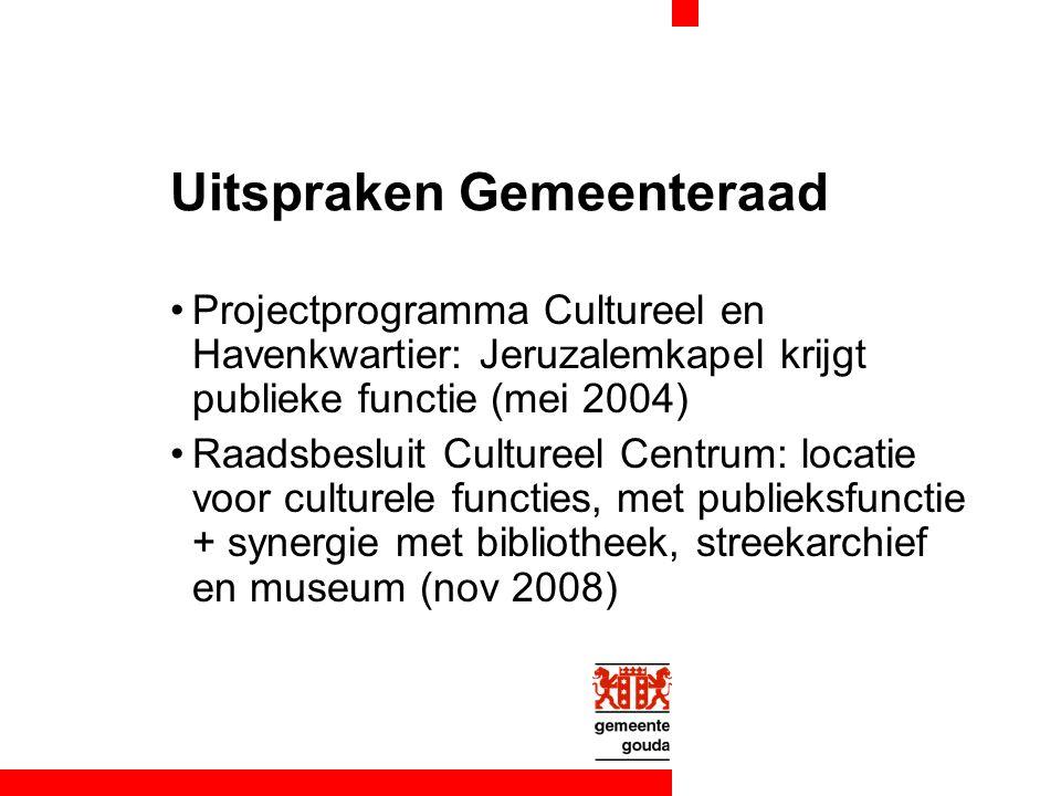 Uitspraken Gemeenteraad Projectprogramma Cultureel en Havenkwartier: Jeruzalemkapel krijgt publieke functie (mei 2004) Raadsbesluit Cultureel Centrum: locatie voor culturele functies, met publieksfunctie + synergie met bibliotheek, streekarchief en museum (nov 2008)