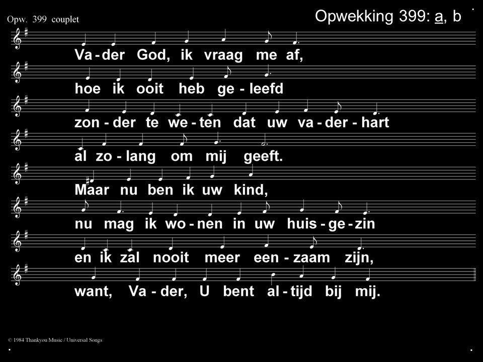 ... Opwekking 399: a, b