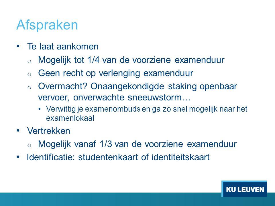 Afspraken Te laat aankomen o Mogelijk tot 1/4 van de voorziene examenduur o Geen recht op verlenging examenduur o Overmacht.