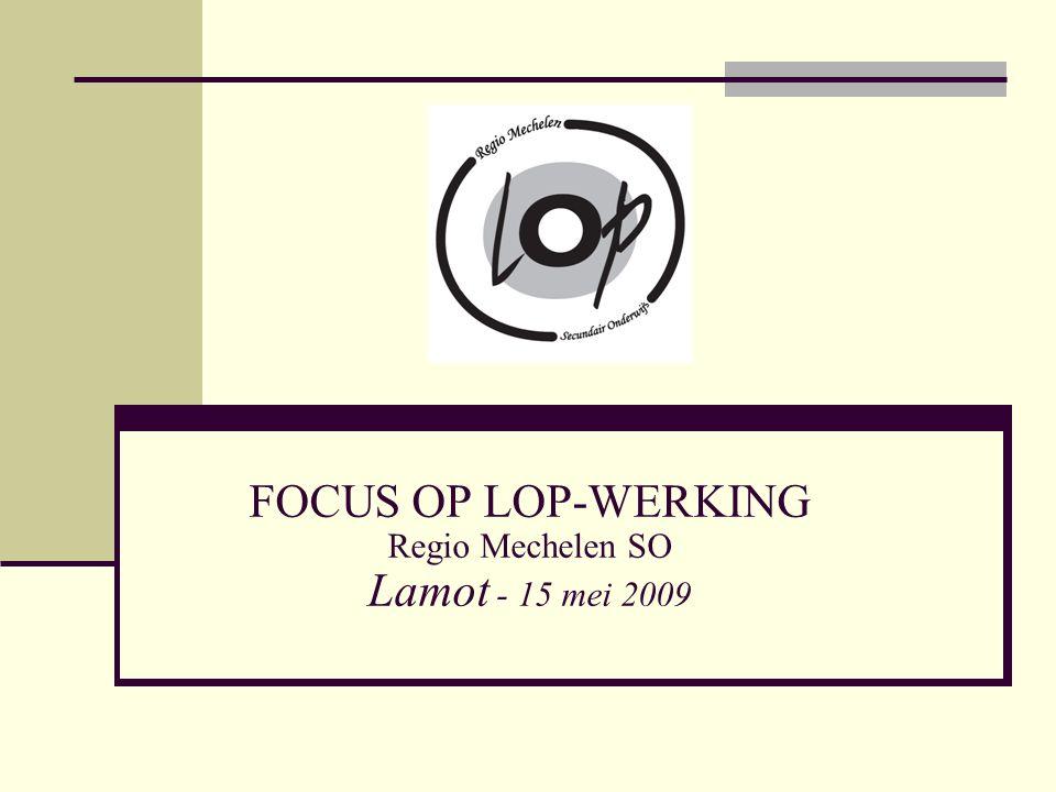 Focus op LOP-werking - 15 mei 20092 Workshop 1:uitdagingen voor scholen BOC LOP SO Regio Mechelen  Werking  Knelpunten  Uitdagingen Draagkracht en draaglast:  Ondersteuning vanuit VSKO  Ondersteuning vanuit GO.