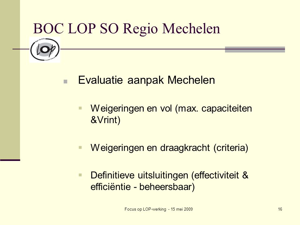 Focus op LOP-werking - 15 mei 200916 BOC LOP SO Regio Mechelen Evaluatie aanpak Mechelen  Weigeringen en vol (max.