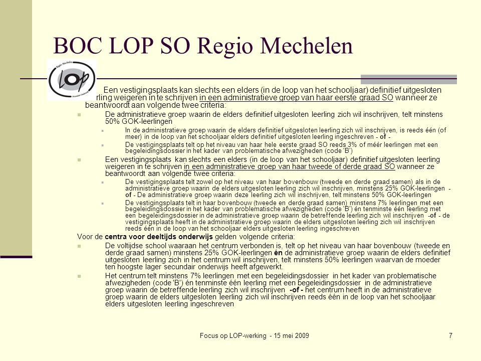 Focus op LOP-werking - 15 mei 20098 BOC LOP SO Regio Mechelen Werking: bemiddelen bij weigeringen Signalen Mechelse TSOBSO-scholen 0708 B-stroom in beperkt aantal scholen met concentratie aan problematieken: afbouw aanbod /algemene inschrijvingsstop.