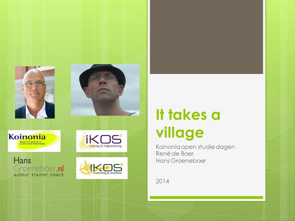It takes a village Koinonia open studie dagen René de Boer Hans Groeneboer 2014