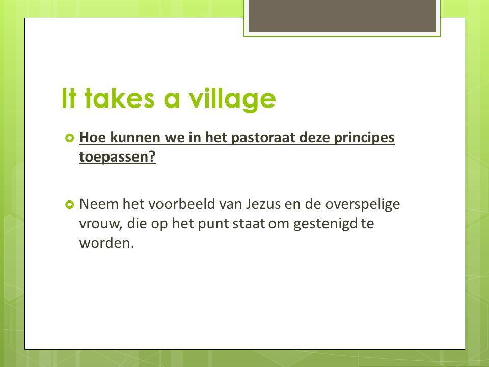 It takes a village  Hoe kunnen we in het pastoraat deze principes toepassen.