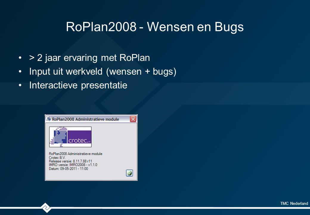 TMC Nederland RoPlan2008 - Wensen en Bugs > 2 jaar ervaring met RoPlan Input uit werkveld (wensen + bugs) Interactieve presentatie
