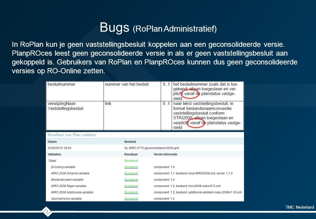 TMC Nederland Bugs (RoPlan Administratief) In RoPlan kun je geen vaststellingsbesluit koppelen aan een geconsolideerde versie.
