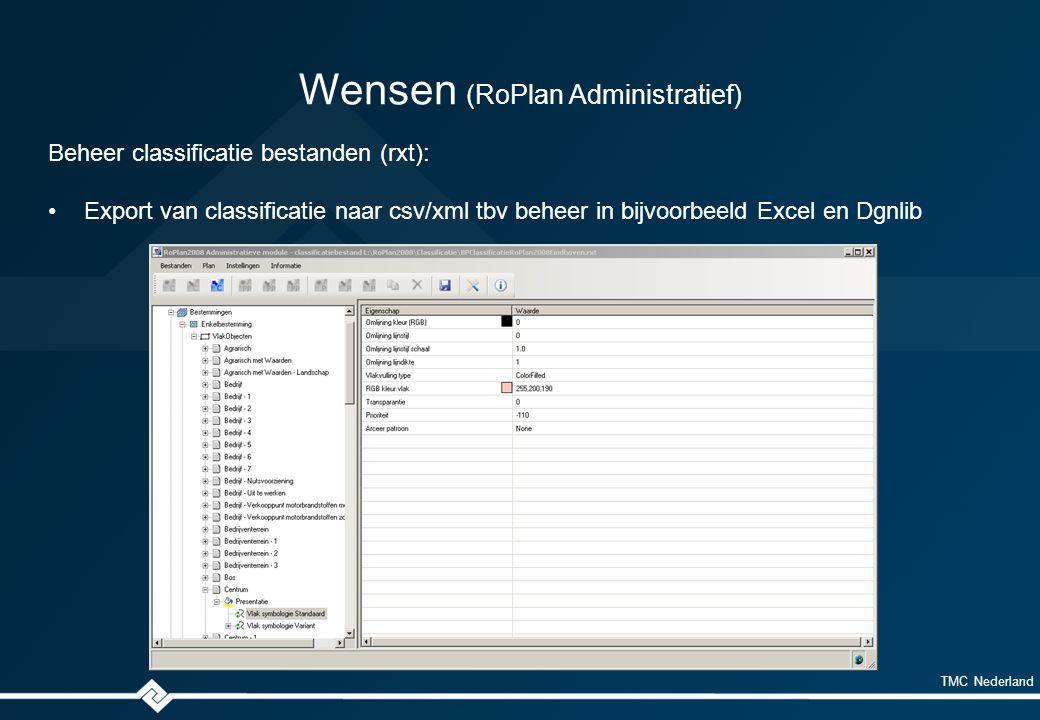 TMC Nederland Wensen (RoPlan Administratief) Beheer classificatie bestanden (rxt): Export van classificatie naar csv/xml tbv beheer in bijvoorbeeld Excel en Dgnlib
