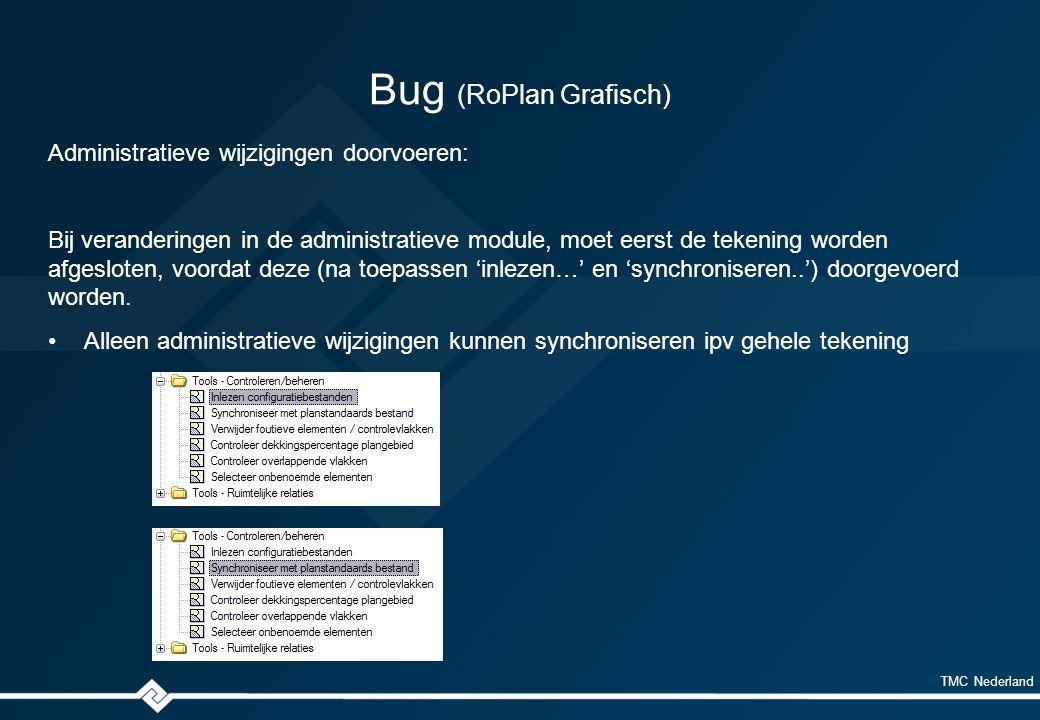 TMC Nederland Bug (RoPlan Grafisch) Administratieve wijzigingen doorvoeren: Bij veranderingen in de administratieve module, moet eerst de tekening worden afgesloten, voordat deze (na toepassen 'inlezen…' en 'synchroniseren..') doorgevoerd worden.