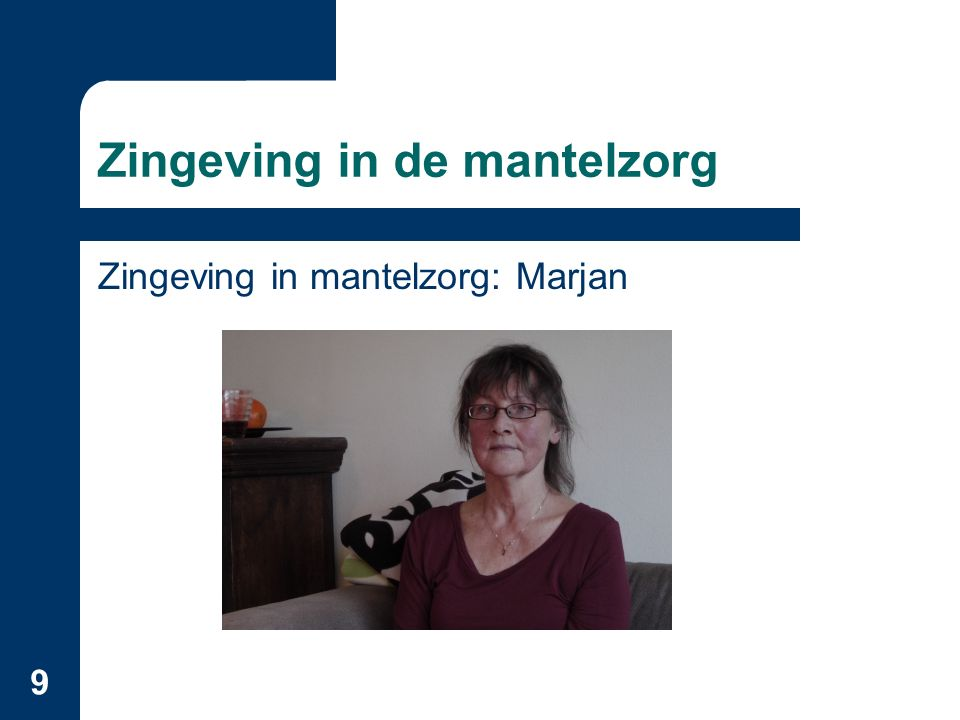 9 Zingeving in de mantelzorg Zingeving in mantelzorg: Marjan