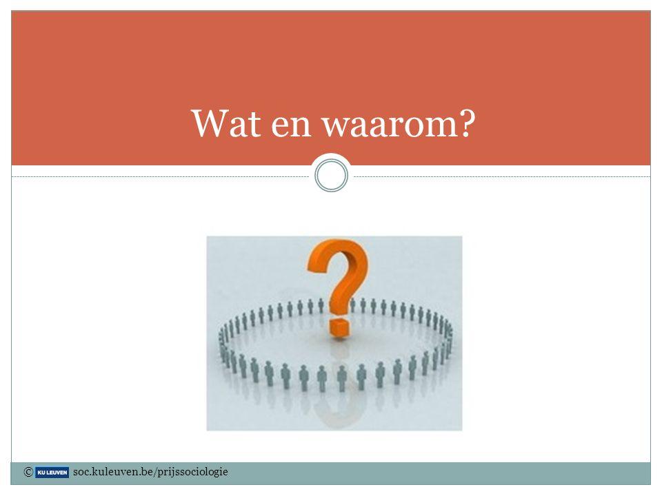 Wat en waarom © soc.kuleuven.be/prijssociologie