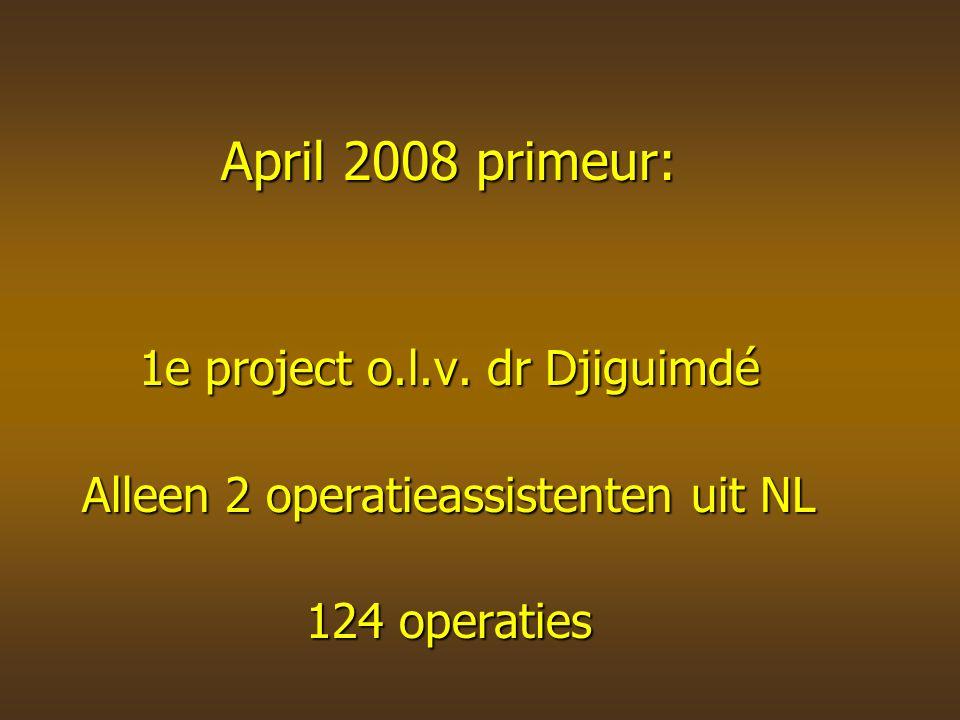 April 2008 primeur: 1e project o.l.v. dr Djiguimdé Alleen 2 operatieassistenten uit NL 124 operaties
