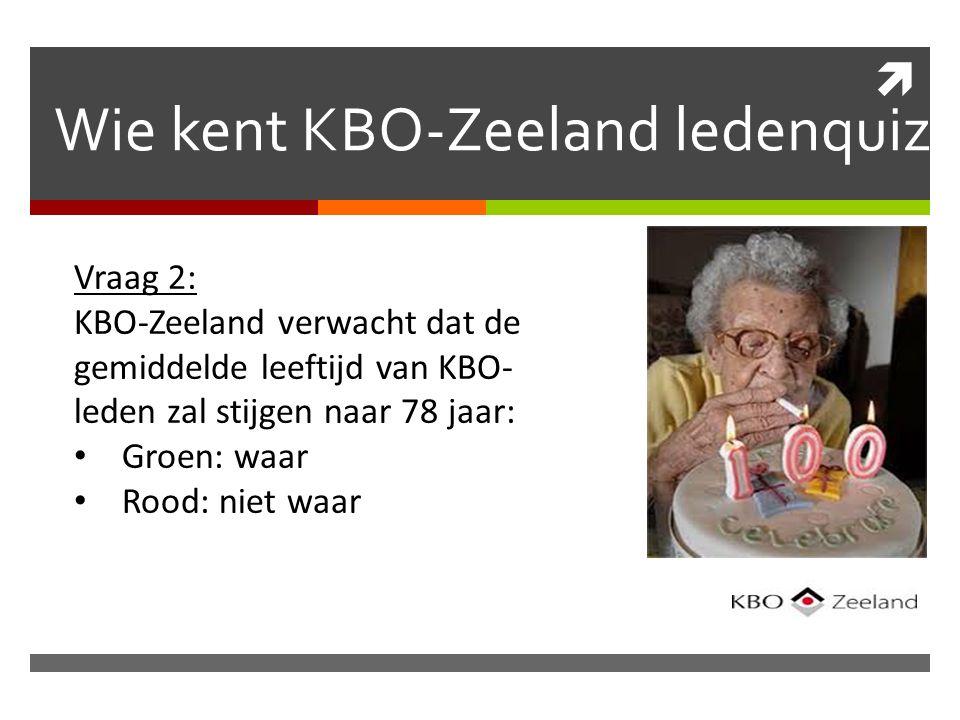  Wie kent KBO-Zeeland ledenquiz Vraag 2: KBO-Zeeland verwacht dat de gemiddelde leeftijd van KBO- leden zal stijgen naar 78 jaar: Groen: waar Rood: niet waar