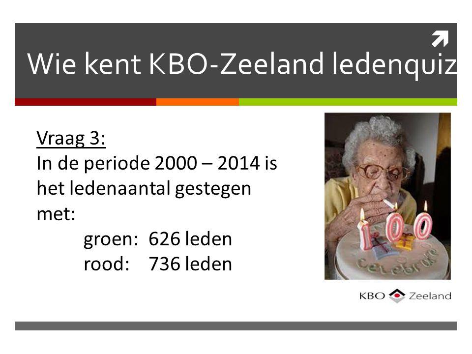  Wie kent KBO-Zeeland ledenquiz Vraag 3: In de periode 2000 – 2014 is het ledenaantal gestegen met: groen: 626 leden rood: 736 leden