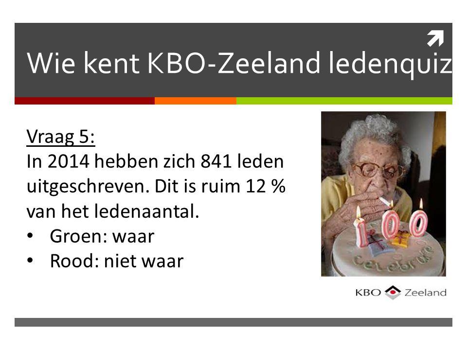  Wie kent KBO-Zeeland ledenquiz Vraag 5: In 2014 hebben zich 841 leden uitgeschreven.