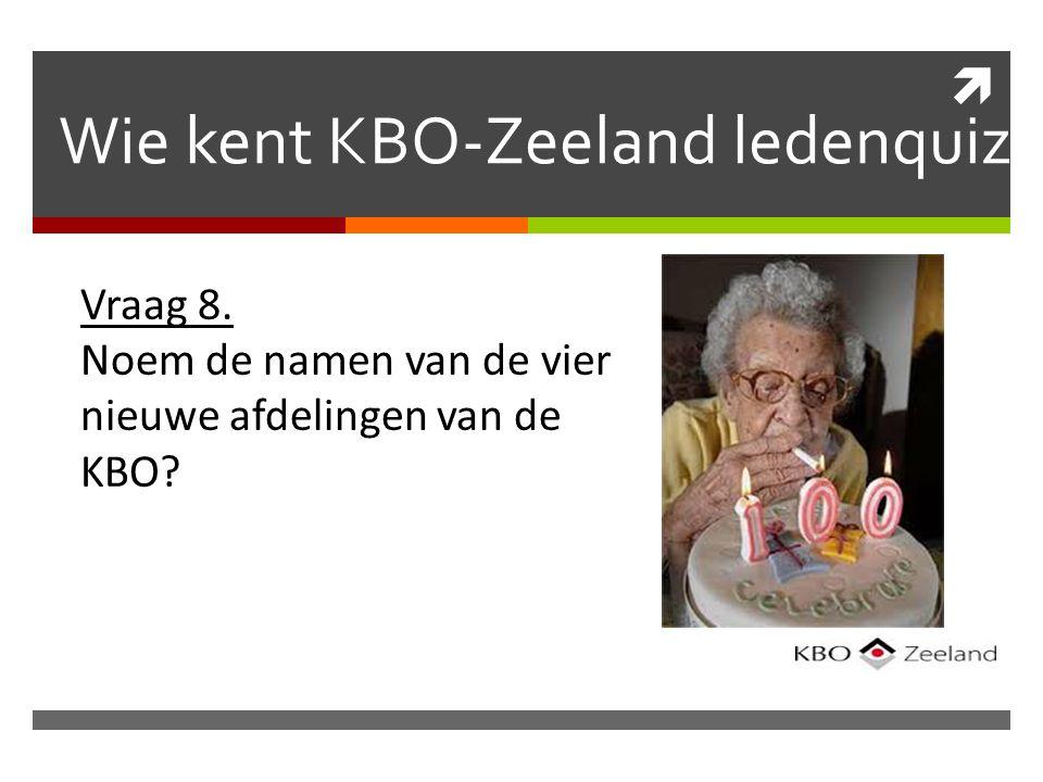  Wie kent KBO-Zeeland ledenquiz Vraag 8. Noem de namen van de vier nieuwe afdelingen van de KBO