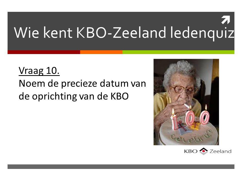  Wie kent KBO-Zeeland ledenquiz Vraag 10. Noem de precieze datum van de oprichting van de KBO