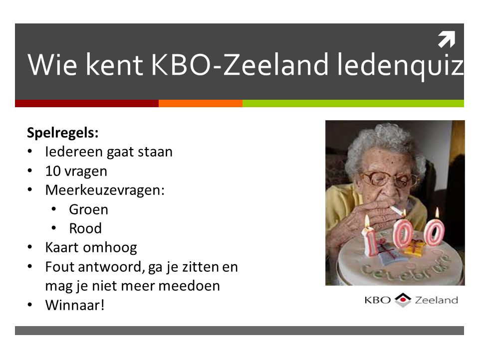  Wie kent KBO-Zeeland ledenquiz Spelregels: Iedereen gaat staan 10 vragen Meerkeuzevragen: Groen Rood Kaart omhoog Fout antwoord, ga je zitten en mag je niet meer meedoen Winnaar!