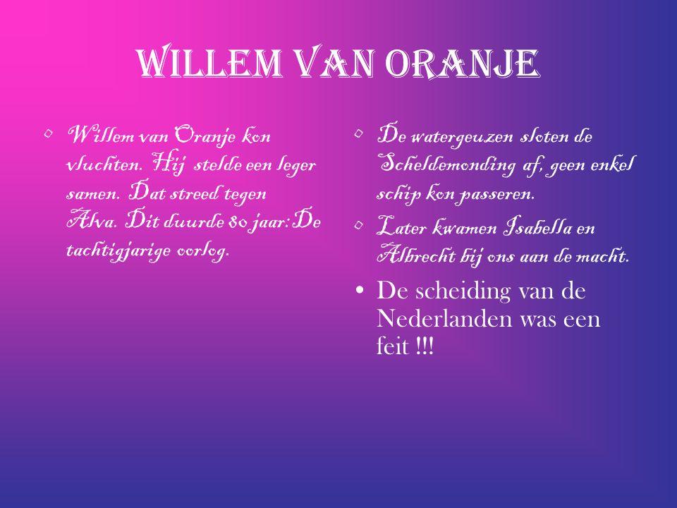 Willem van Oranje Willem van Oranje kon vluchten. Hij stelde een leger samen.