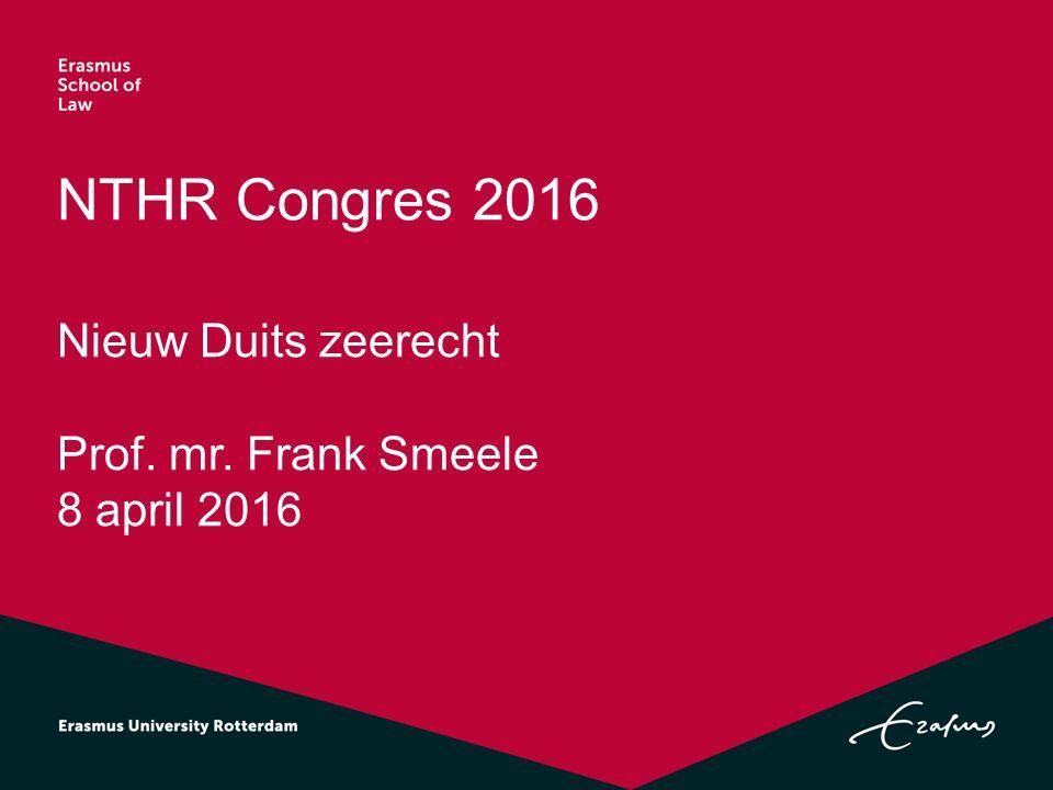NTHR Congres 2016 Nieuw Duits zeerecht Prof. mr. Frank Smeele 8 april 2016