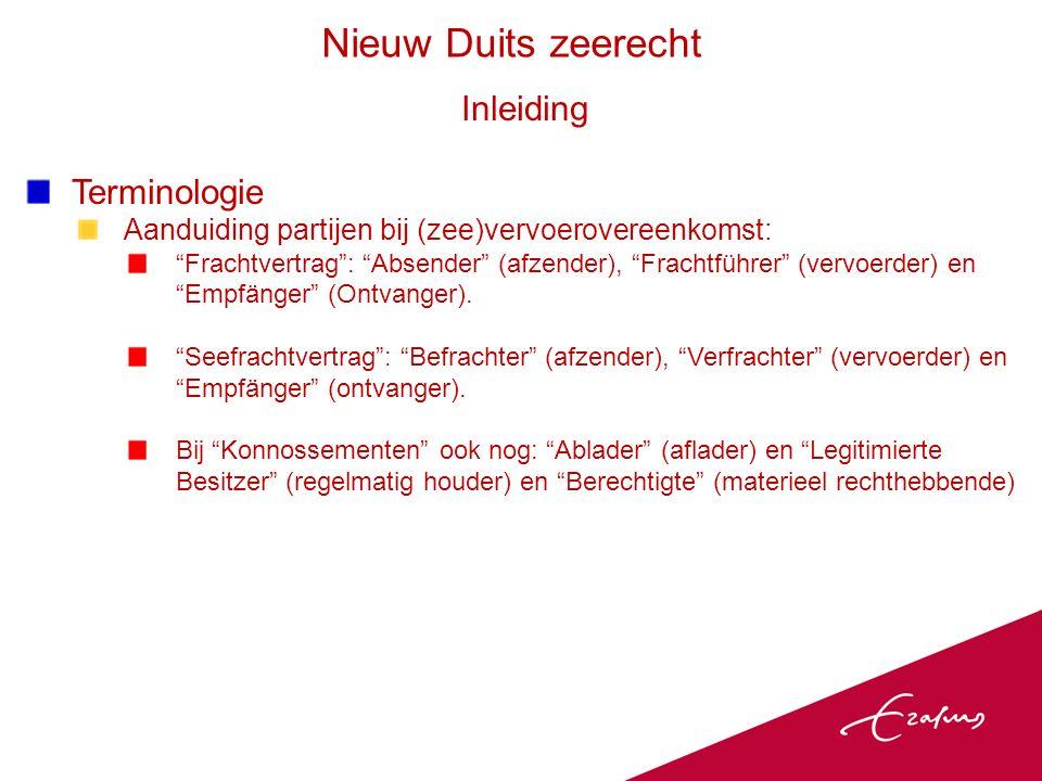 Inleiding Terminologie Aanduiding partijen bij (zee)vervoerovereenkomst: Frachtvertrag : Absender (afzender), Frachtführer (vervoerder) en Empfänger (Ontvanger).