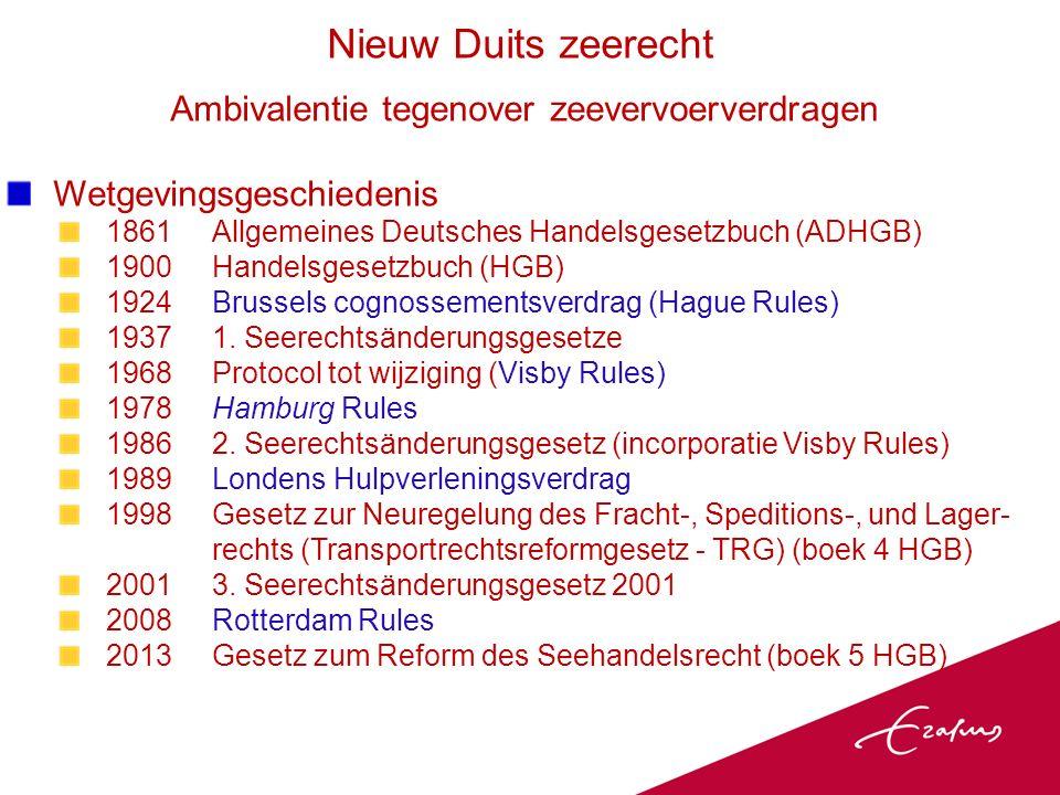 Ambivalentie tegenover zeevervoerverdragen Wetgevingsgeschiedenis 1861 Allgemeines Deutsches Handelsgesetzbuch (ADHGB) 1900Handelsgesetzbuch (HGB) 1924Brussels cognossementsverdrag (Hague Rules) 19371.