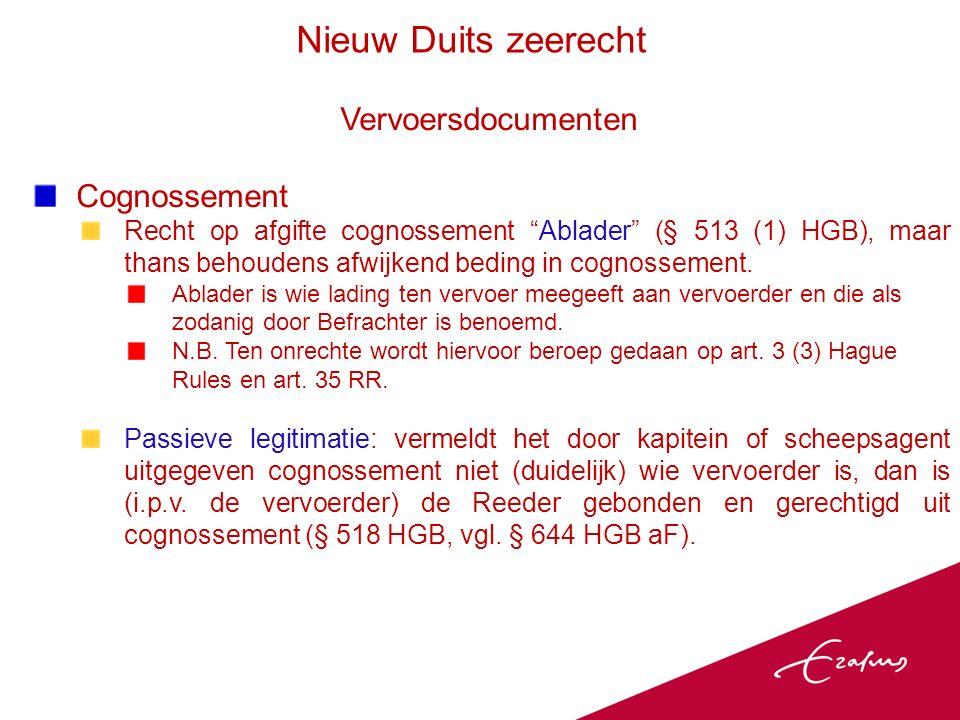 Vervoersdocumenten Cognossement Recht op afgifte cognossement Ablader (§ 513 (1) HGB), maar thans behoudens afwijkend beding in cognossement.