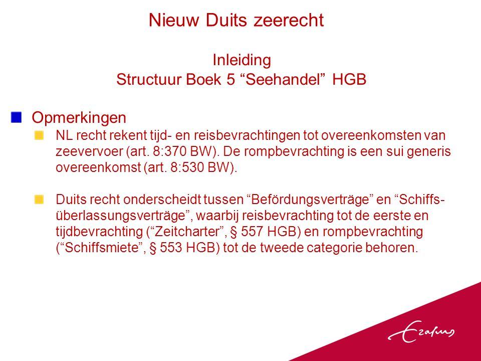 Inleiding Structuur Boek 5 Seehandel HGB Opmerkingen NL recht rekent tijd- en reisbevrachtingen tot overeenkomsten van zeevervoer (art.