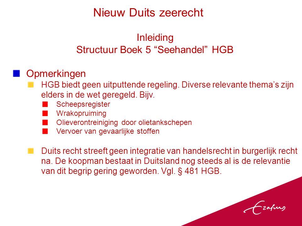 Inleiding Structuur Boek 5 Seehandel HGB Opmerkingen HGB biedt geen uitputtende regeling.