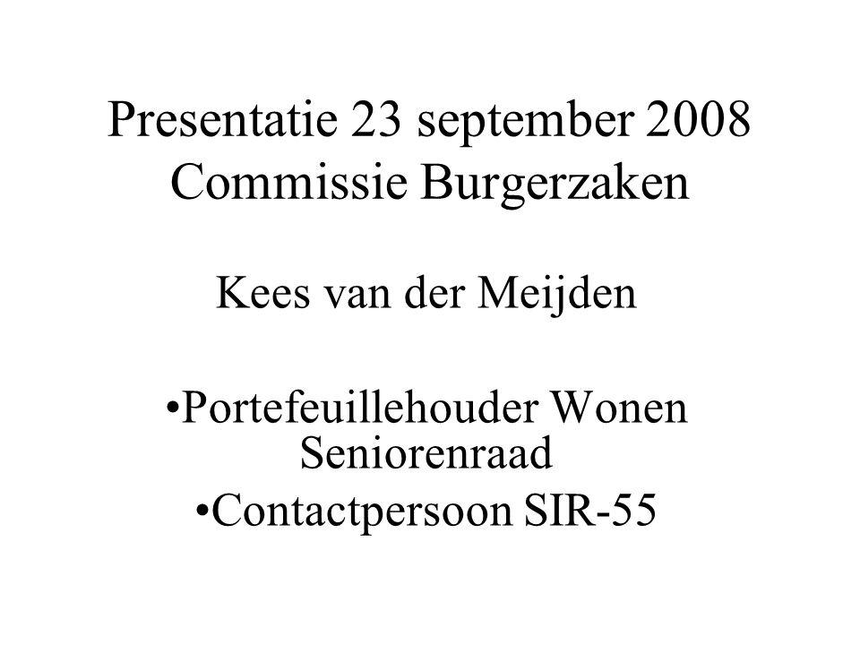 Presentatie 23 september 2008 Commissie Burgerzaken Kees van der Meijden Portefeuillehouder Wonen Seniorenraad Contactpersoon SIR-55