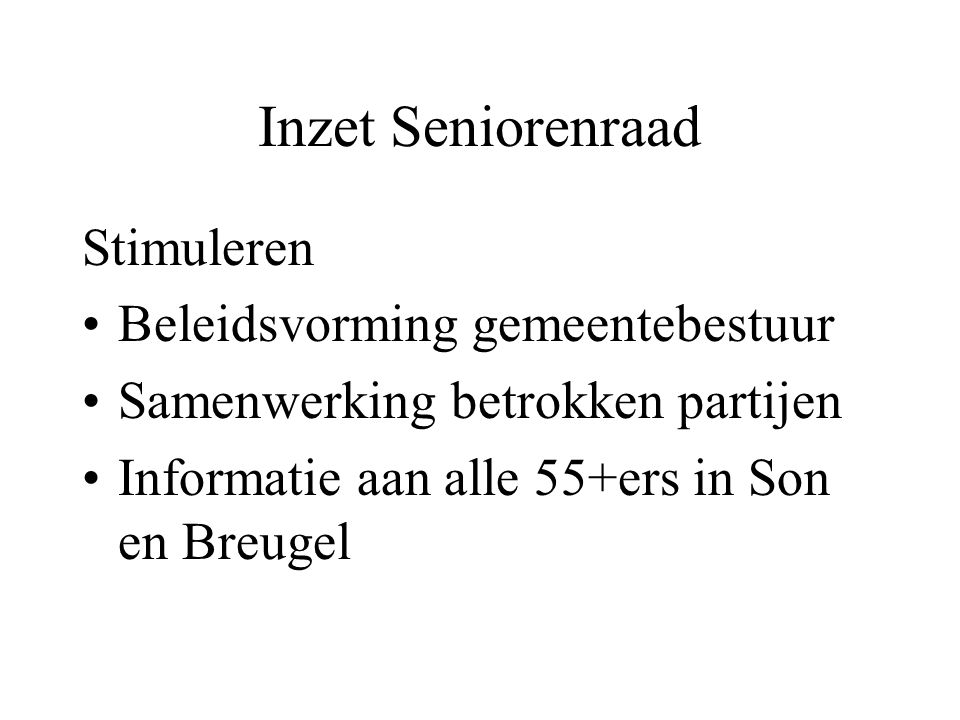 Inzet Seniorenraad Stimuleren Beleidsvorming gemeentebestuur Samenwerking betrokken partijen Informatie aan alle 55+ers in Son en Breugel