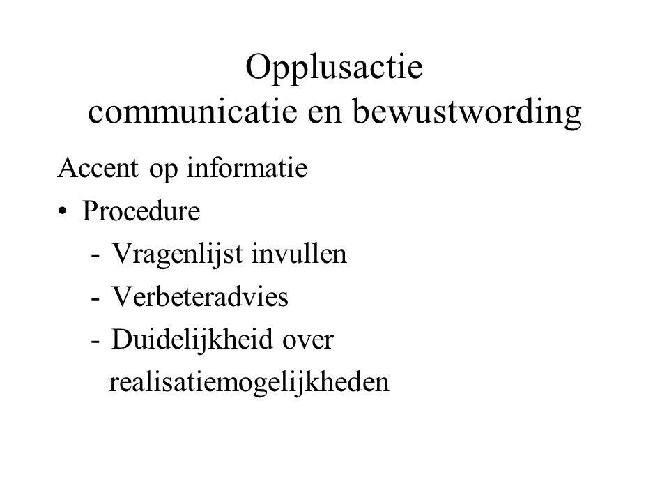Opplusactie communicatie en bewustwording Accent op informatie Procedure -Vragenlijst invullen -Verbeteradvies -Duidelijkheid over realisatiemogelijkh