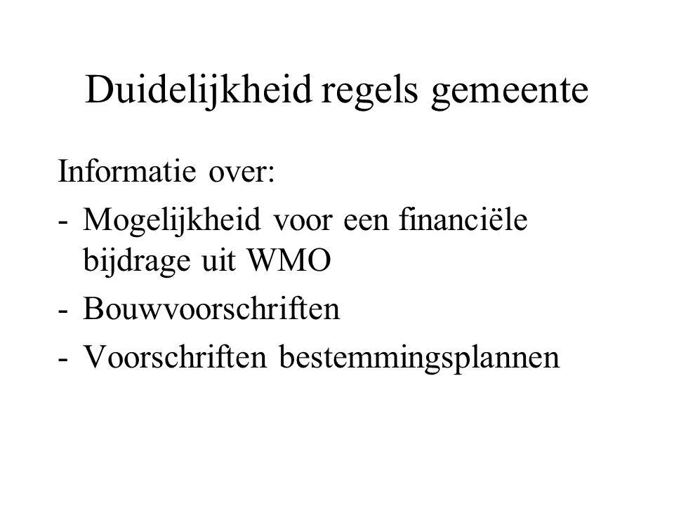 Duidelijkheid regels gemeente Informatie over: -Mogelijkheid voor een financiële bijdrage uit WMO -Bouwvoorschriften -Voorschriften bestemmingsplannen