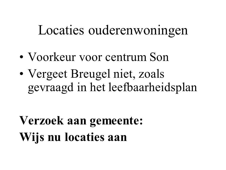 Locaties ouderenwoningen Voorkeur voor centrum Son Vergeet Breugel niet, zoals gevraagd in het leefbaarheidsplan Verzoek aan gemeente: Wijs nu locaties aan