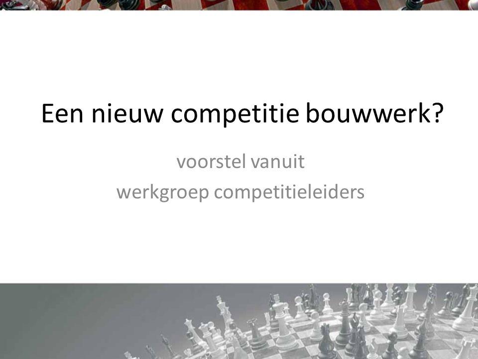 Een nieuw competitie bouwwerk voorstel vanuit werkgroep competitieleiders