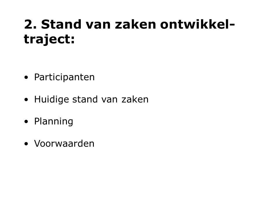 2. Stand van zaken ontwikkel- traject: Participanten Huidige stand van zaken Planning Voorwaarden