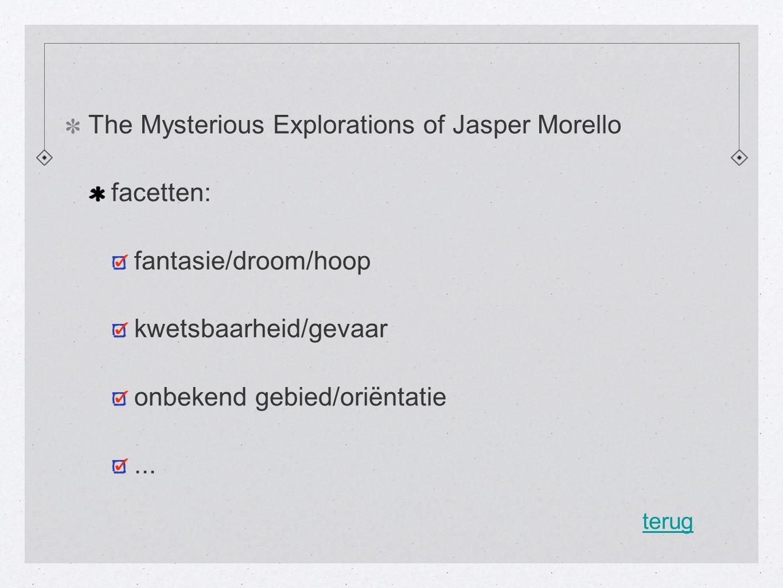 The Mysterious Explorations of Jasper Morello facetten: fantasie/droom/hoop kwetsbaarheid/gevaar onbekend gebied/oriëntatie...