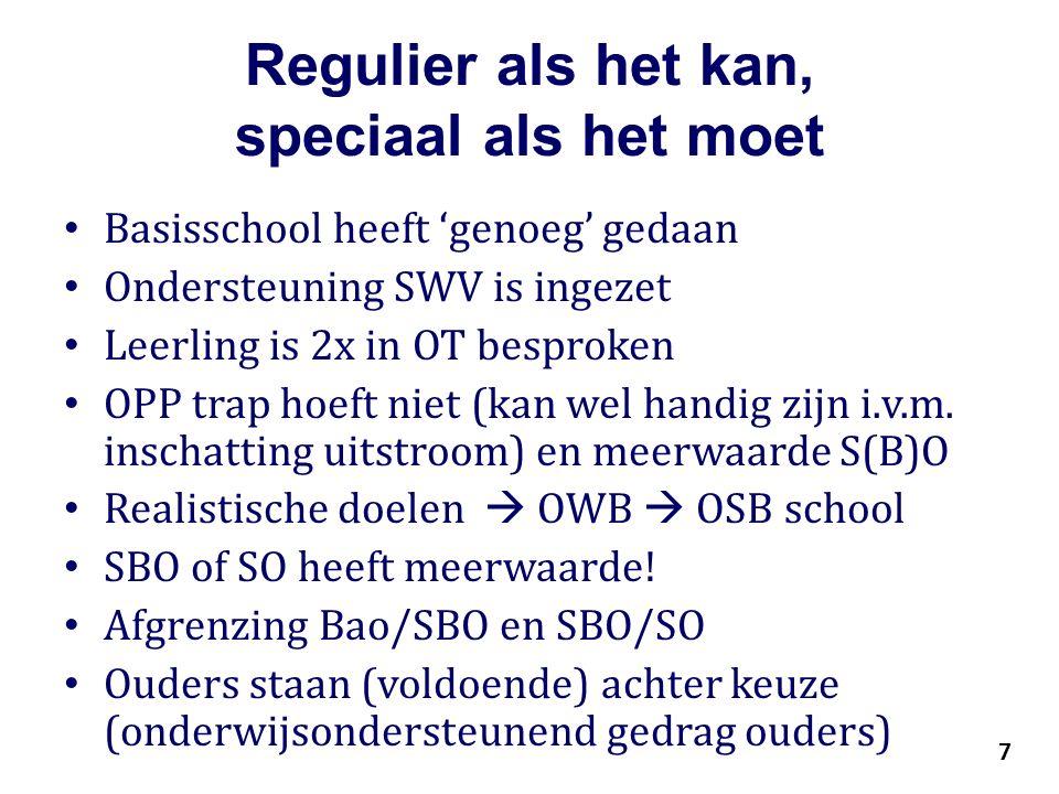 7 Regulier als het kan, speciaal als het moet Basisschool heeft 'genoeg' gedaan Ondersteuning SWV is ingezet Leerling is 2x in OT besproken OPP trap hoeft niet (kan wel handig zijn i.v.m.