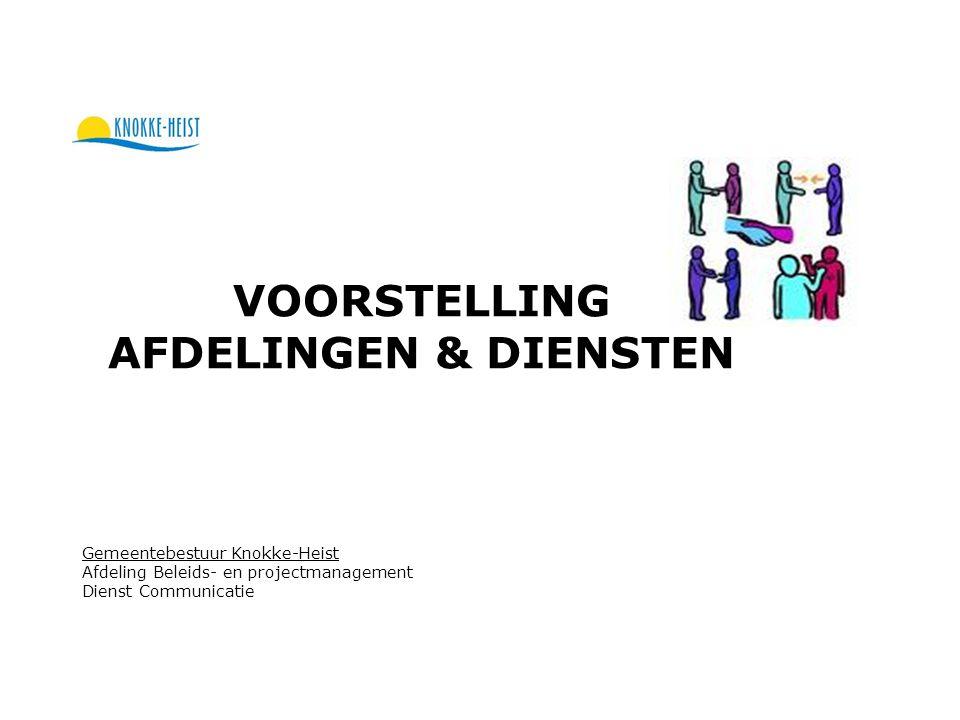 VOORSTELLING AFDELINGEN & DIENSTEN Gemeentebestuur Knokke-Heist Afdeling Beleids- en projectmanagement Dienst Communicatie